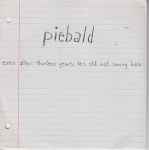 Image of PIEBALD - even after thirteen years, he's still not coming back 7""