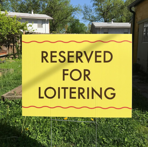 Image of Reserved For Loitering (Yard Sign)