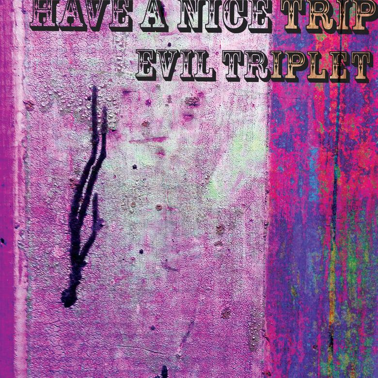 "Image of Evil Triplet - ""Have A Nice Trip"""
