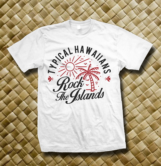 "Image of Typical Hawaiians "" Rock The Island "" White Shirt"