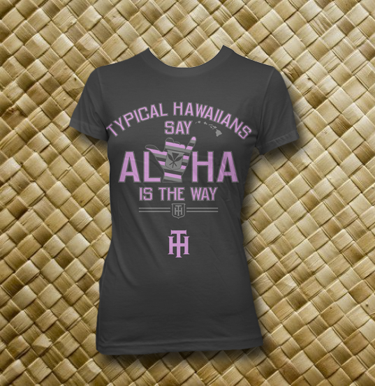Image of Typical Hawaiians Say Aloha Is The Way Wahines Black T Shirt