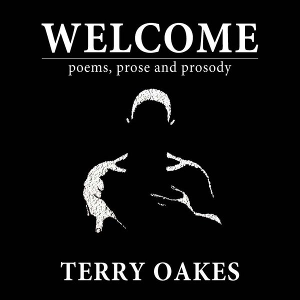 Image of Welcome – poems, prose and prosody by Terry Oakes