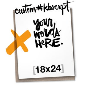 Image of CUSTOM #kbscript 18x24
