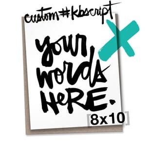 Image of CUSTOM #kbscript 8x10