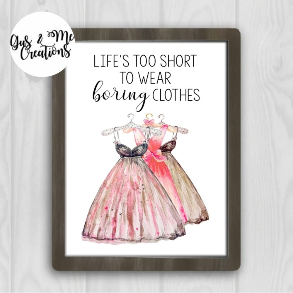 848c6d0cc Life's Too Short To Wear Boring Clothes Print | Gus & Me Creations