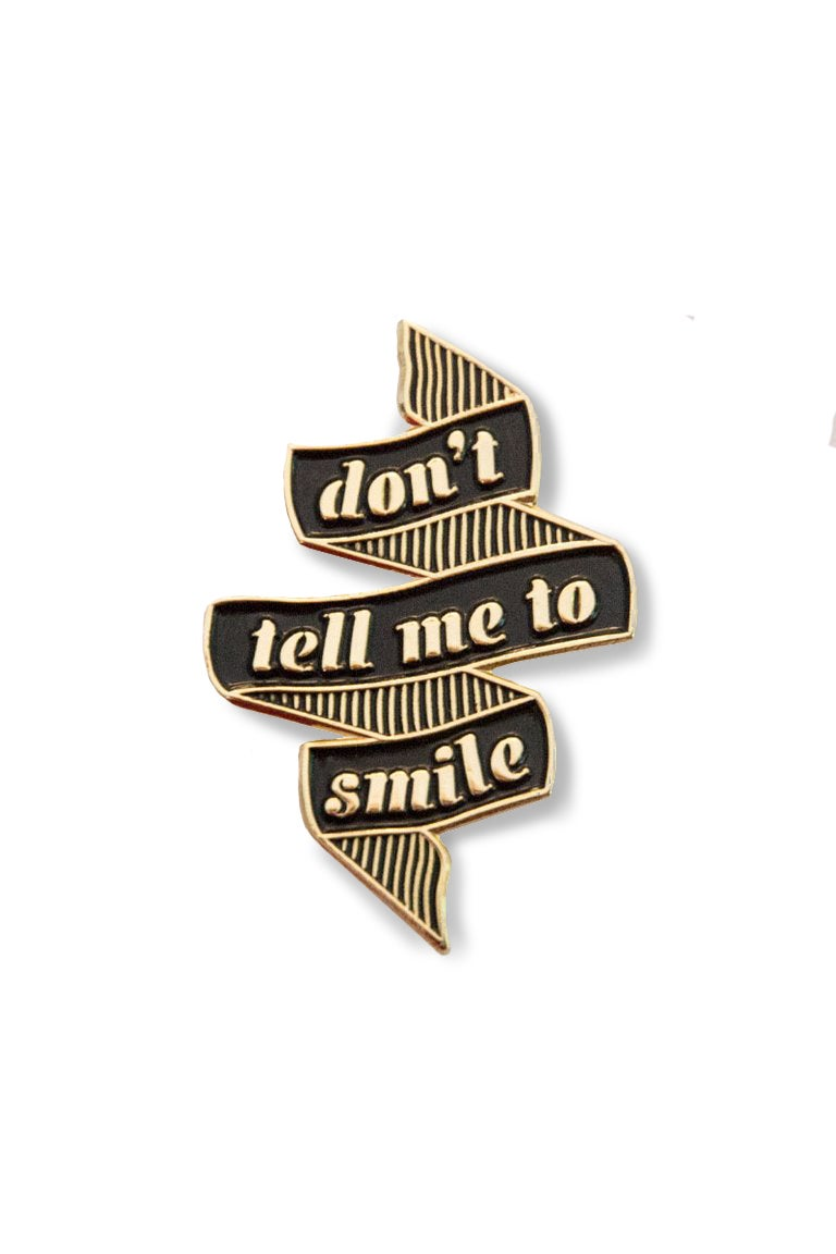 Image of DON'T TELL ME TO SMILE PIN