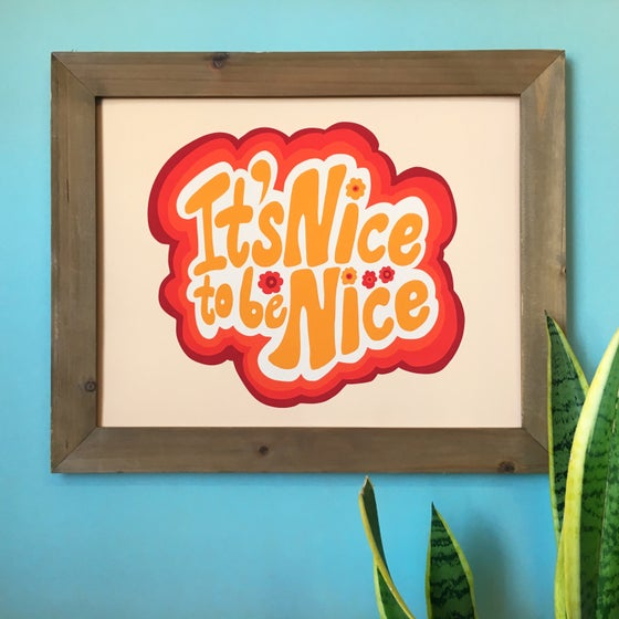 Image of It's Nice to be Nice- 11 x 14 print