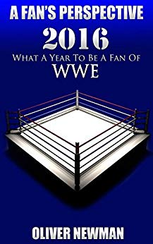 Image of A Fan's Perspective: 2016 - What A Year To Be A Fan Of WWE (Signed By The Author)