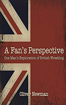 Image of A Fan's Perspective: One Man's Exploration Of British Wrestling (Signed By The Author)