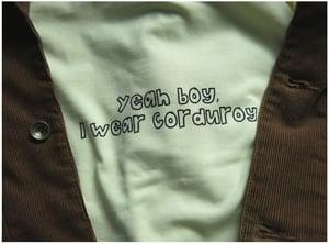 Image of 'YEAH BOY, I WEAR CORDUROY'
