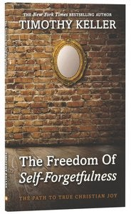 Image of The freedom of Self-Forgetfulness by Timothy Keller