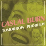 Image of CASUAL BURN Tomorrow Problem EP
