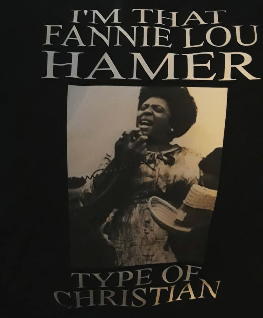 Image of I'M THAT FANNIE LOU HAMER TYPE OF CHRISTIAN PLEASE ALLOW UP TO 10-14 BUSINESS DAYS TO RECEIVE
