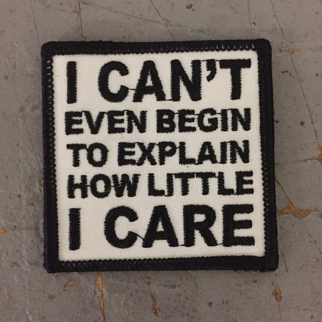Image of I Can't even begin to explain how little I Care Patch