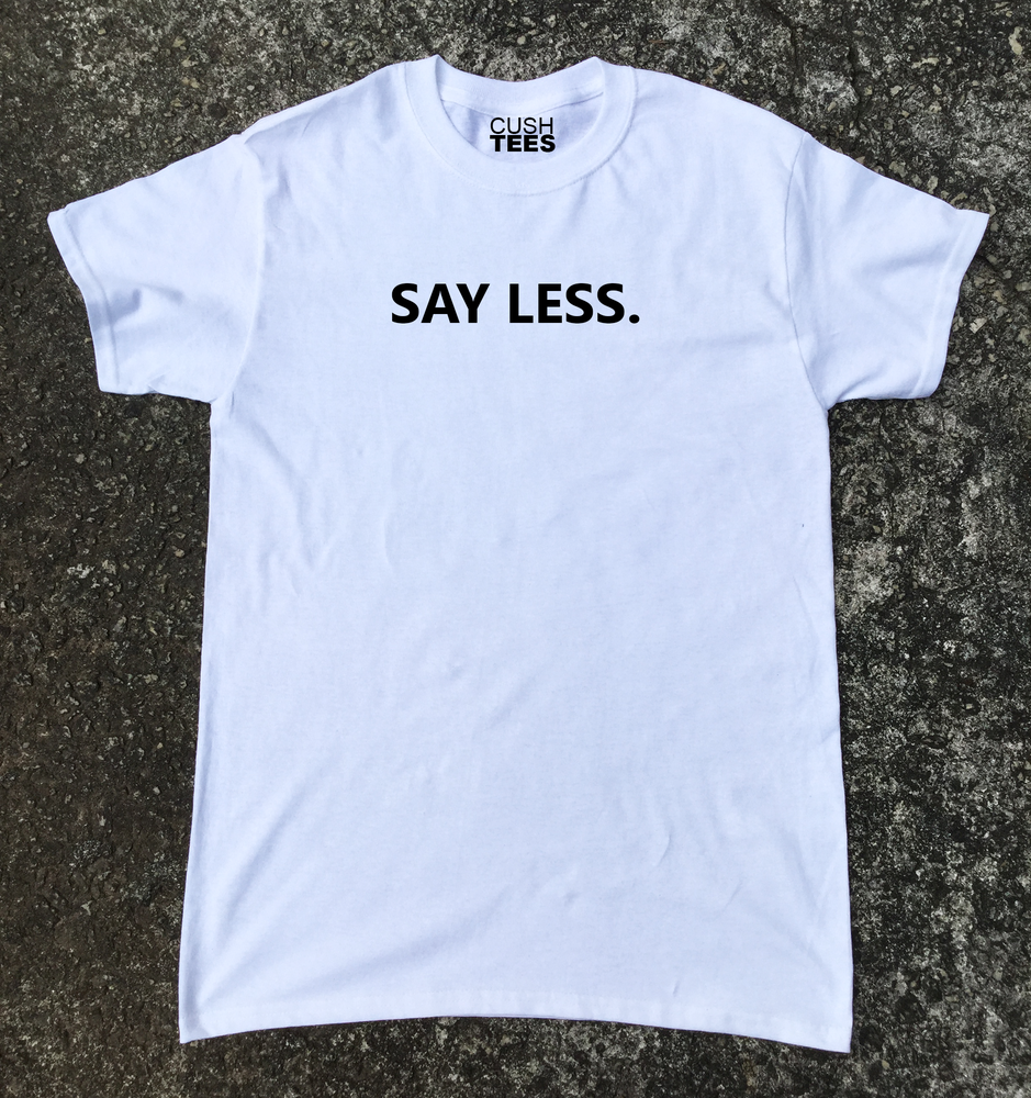 Image of Say Less (Unisex T-shirt)