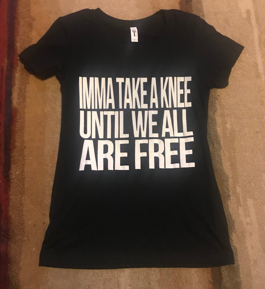 Image of WOMEN'S & MEN'S IMMA TAKE A KNEE TSHIRT