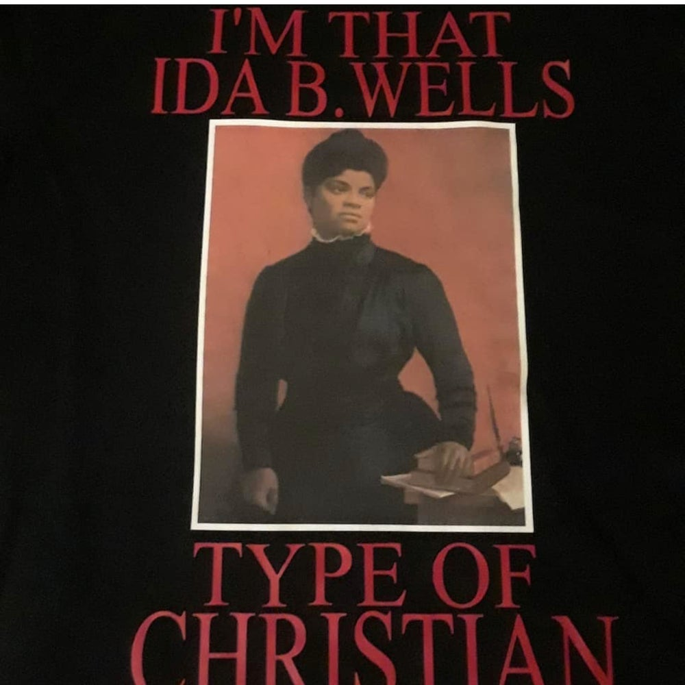 Image of I'M THAT IDA B WELLS TYPE OF CHRISTIAN T-SHIRT PLEASE ALLOW UP TO 10-14 BUSINESS DAYS TO RECEIVE