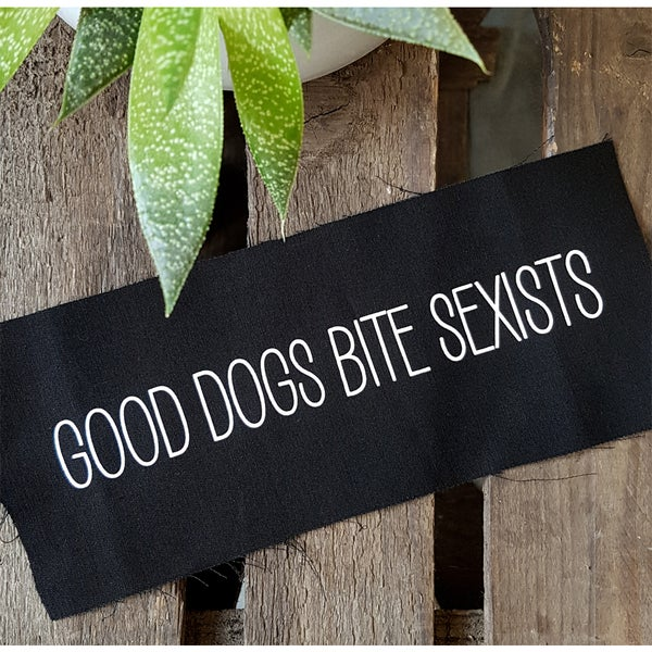 "Image of ""GOOD DOGS BITE SEXISTS"" 