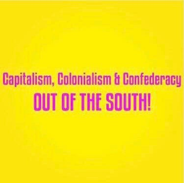 Image of  Capitalism, Colonialism & Confederacy OUT of the South Shirt