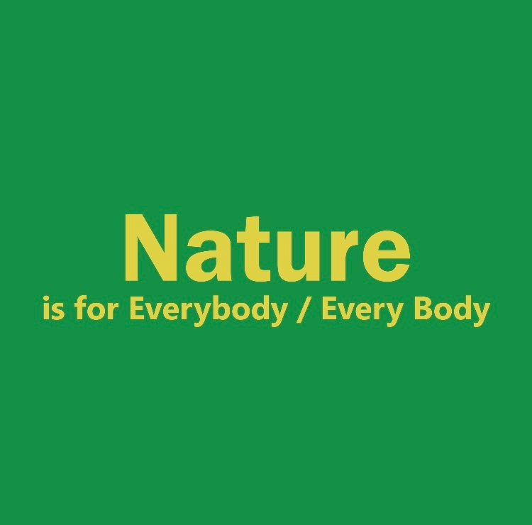 Image of Nature is for EVERYBODY/ Every Body