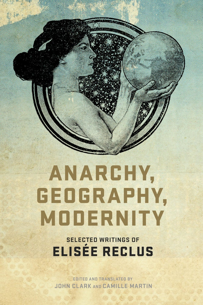 Image of Anarchy, Geography, Modernity: Selected Writings of Elisée Reclus