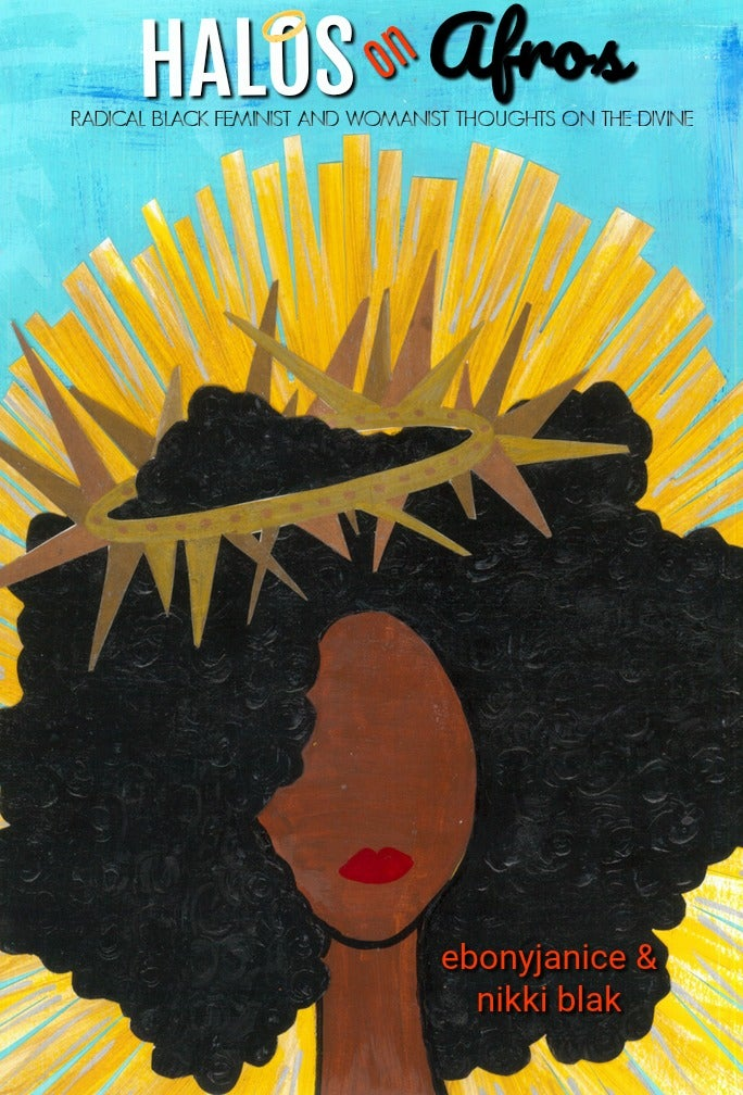 Image of Halos On Afros: Radical Black Feminist & Womanist Thoughts On The Divine
