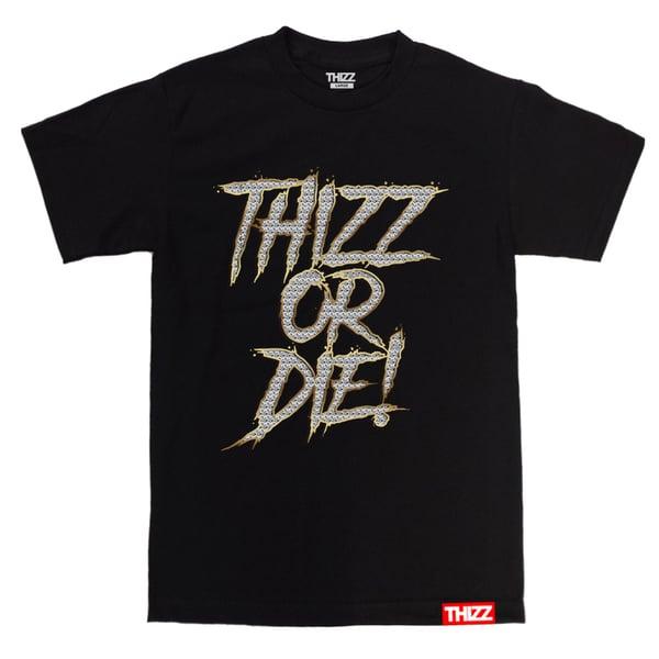 Image of THIZZ OR DIE