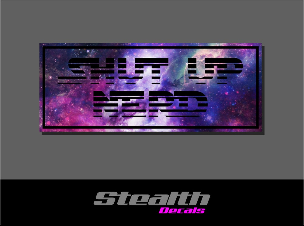 Image of Shut Up Nerd Drift Slap sticker