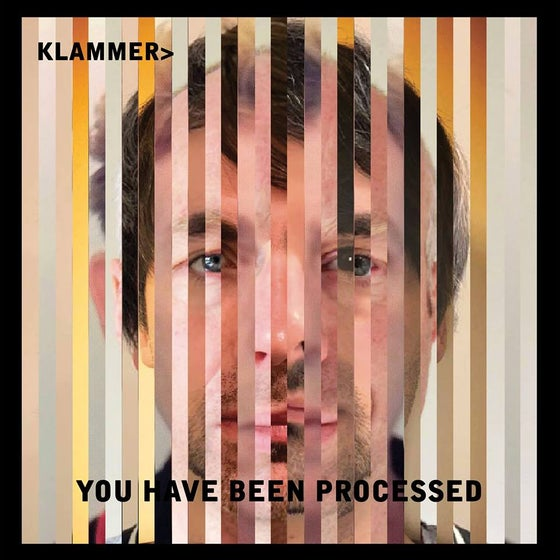 Image of KLAMMER > YOU HAVE BEEN PROCESSED