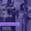 BOOTY-FULL GAINS