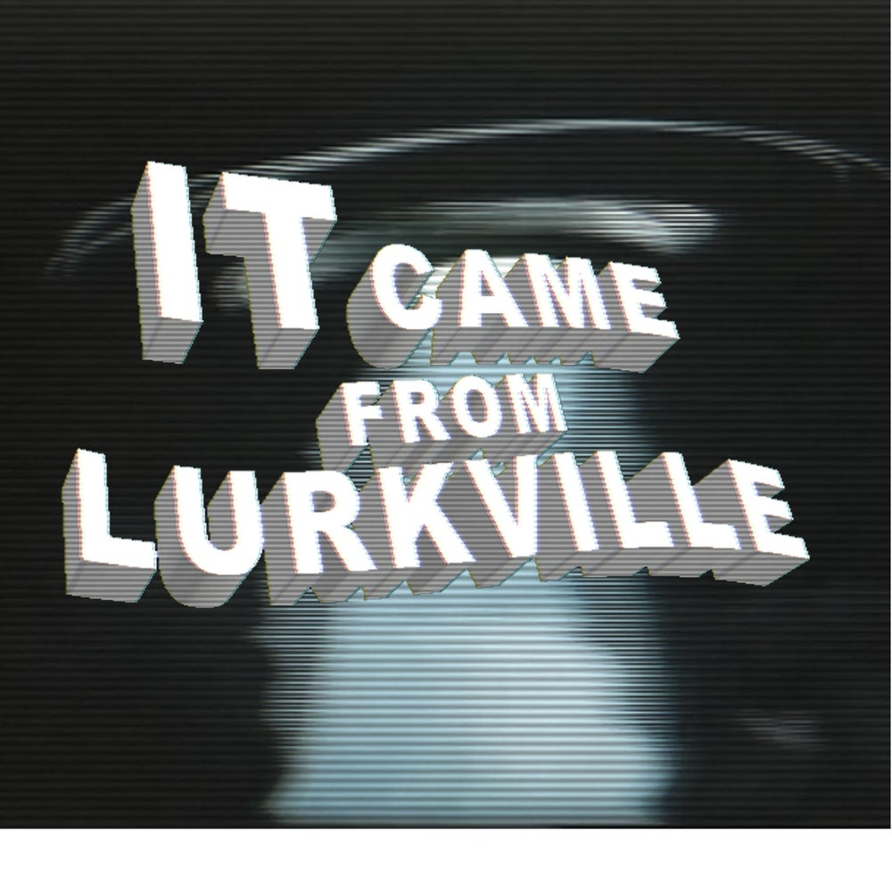Image of Lurkville Video- IT CAME FROM LURKVILLE-Desktop Download