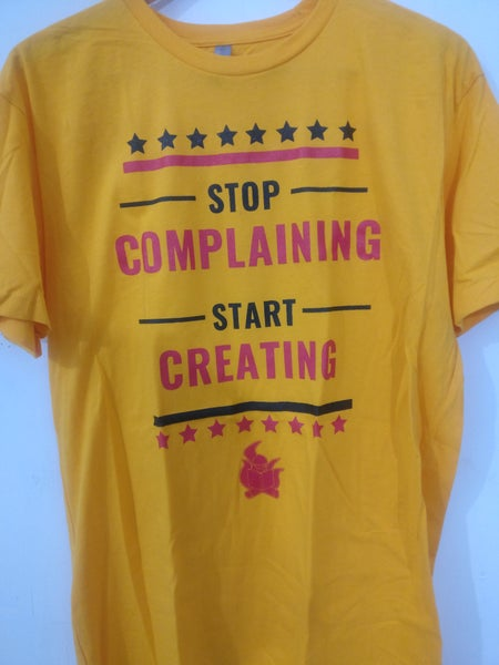 Image of Stop Complaining, Start Creating Shirt (Gold)