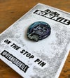 On the Stop - pin badge