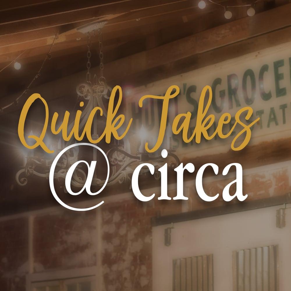 """Image of Quick Takes at """"Circa"""""""