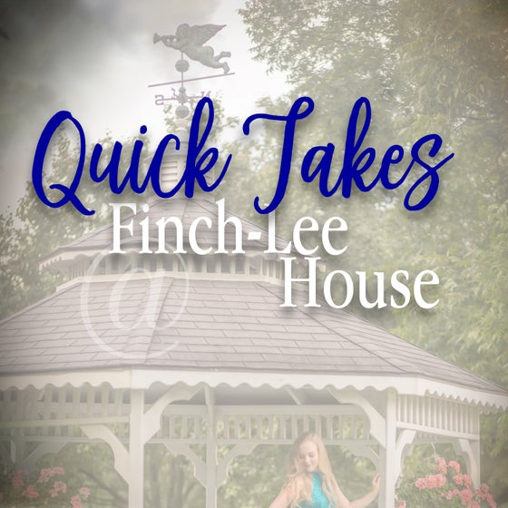 Image of Quick Takes @ Finch-Lee House