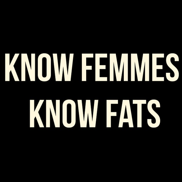 Image of Know Femmes Know Fats Shirt
