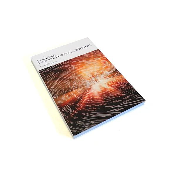 Image of La Scienza: un Viaggio verso la Spiritualità, Eduardo C. Marino
