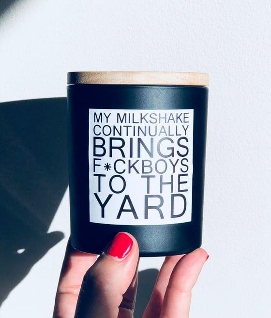Image of My milkshake, continually brings f*ckboys to the yard
