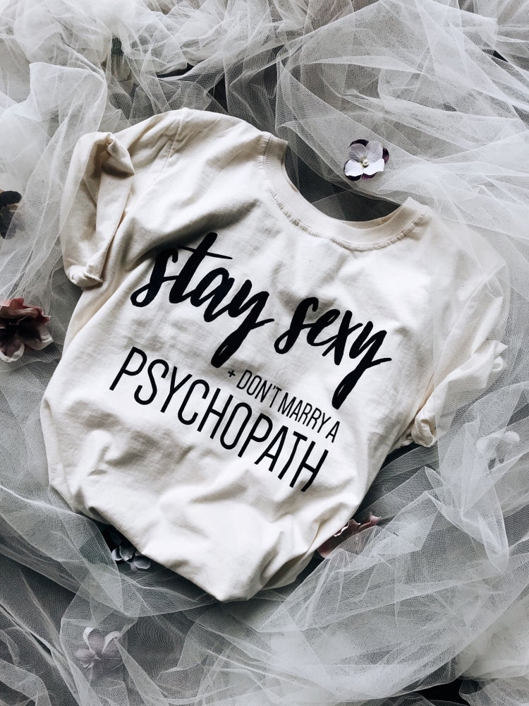 Image of STAY SEXY + DON'T MARRY A PSYCHOPATH TEE