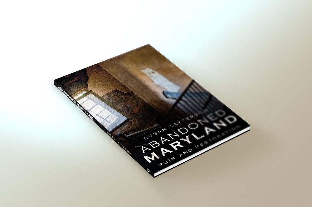 Image of Abandoned Maryland: Ruin and Restoration Signed Copies (personalized if requested)
