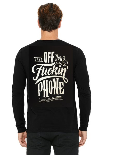 "Image of Long sleeve T - ""Get Off Your Fuckin' Phone"""