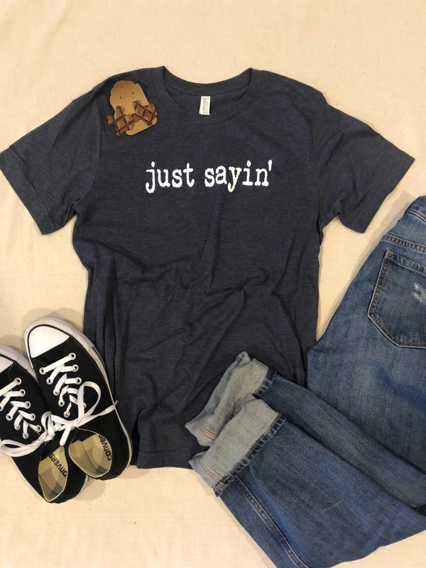 Image of just sayin' tee