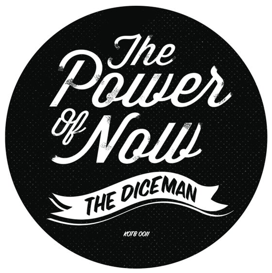 Image of DICEMAN - POWER OF NOW BONUS 45 KOTB 0011 BACK IN STOCK