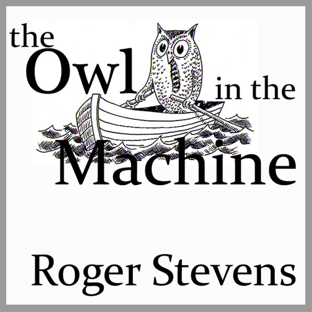 Image of The Owl in the Machine. Roger Stevens