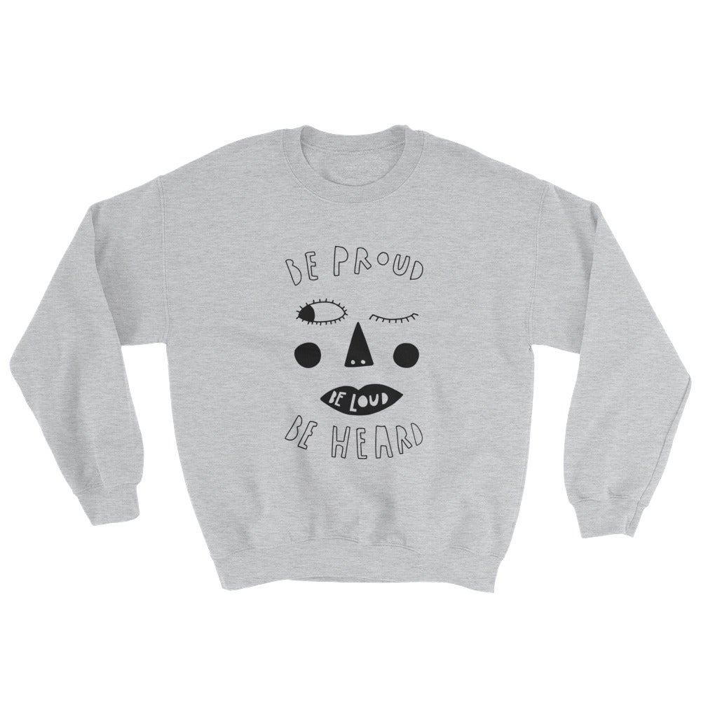 Image of Be Proud Be Loud Be Heard Sweater Adults & KIDS