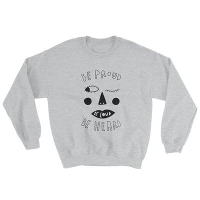 Image of Be Proud Be Loud Be Heard Sweater Adults & KIDS