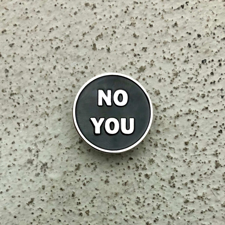Image of NO YOU (PIN)