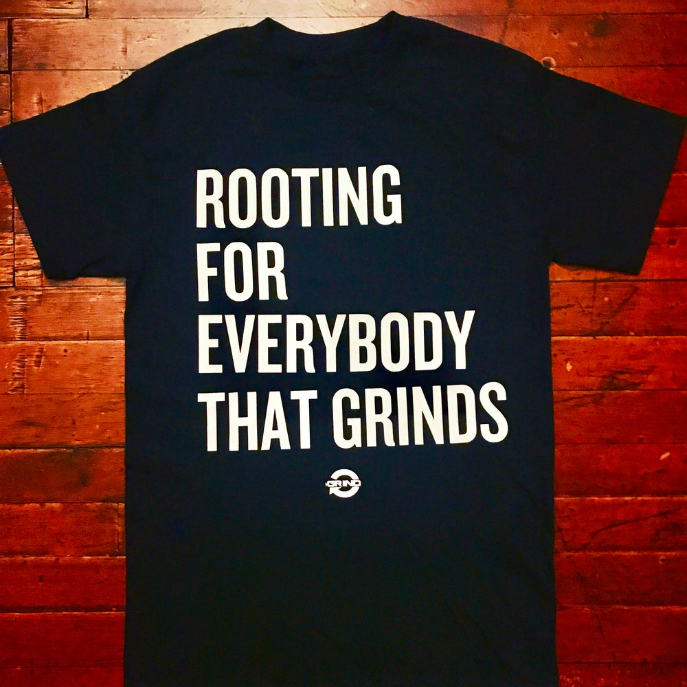 Image of ROOTING FOR EVERYBODY THAT GRINDS
