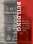 Image of Building Tradition: Pan-Asian Seattle and Life in the Residential Hotels by Marie Rose Wong