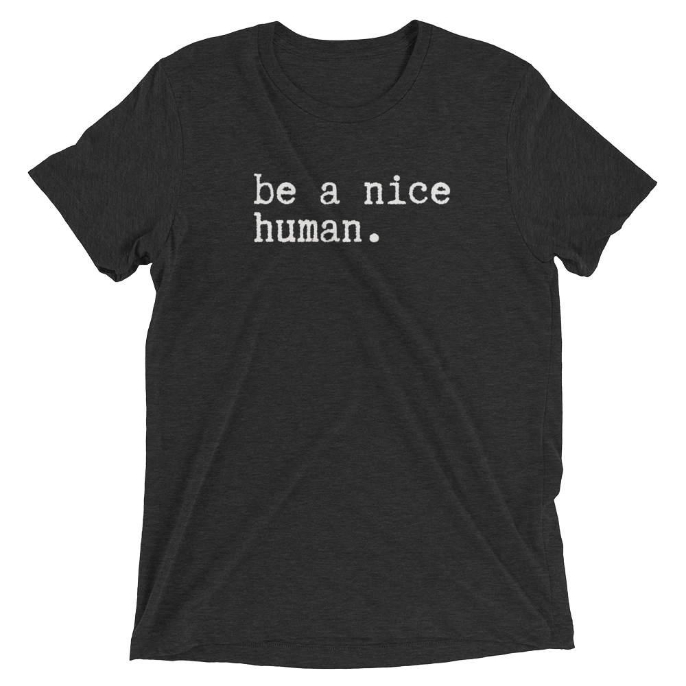 Image of BE A NICE HUMAN.
